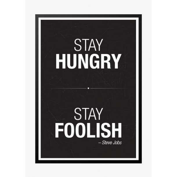 Stay Hungry stay foolish plakat – sort. Plakat.